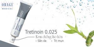 Tretinoin Cream 0.025 Obagi có tốt không?